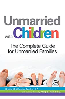 Unmarried with Children: The Complete Guide for Unmarried Families by [Brette McWhorter Sember]