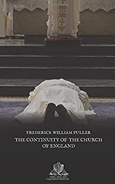 The Continuity of the Church of England: Before & after its reformation in the sixteenth century, with some account of its present condition (Nihil Sine Deo)