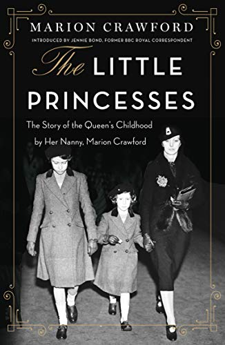 The Little Princesses: : The Story Of The Queen's Childhood By Her Nanny Crawfie