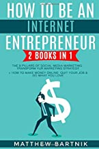 How to Be An Internet Entrepreneur: 2 Books in 1: The 8 Pillars of Social Media Marketing: Transform Your Marketing Strategy + How to Make Money Online: Quit Your Job & Do What You Love