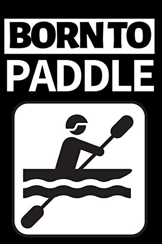 "Born To Paddle: Funny Canoeing Notebook/Journal (6"" X 9"") Gift Ideas For Fans And Coaches Christmas Or Birthday"