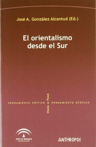 El Orientalismo Desde El Sur (PENSAMIENTO CRÍTICO, PENSAMIENTO UTÓPICO)