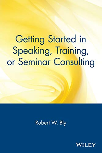 Getting Started in Speaking, Training, or Seminar Consulting (The Getting Started In Series)