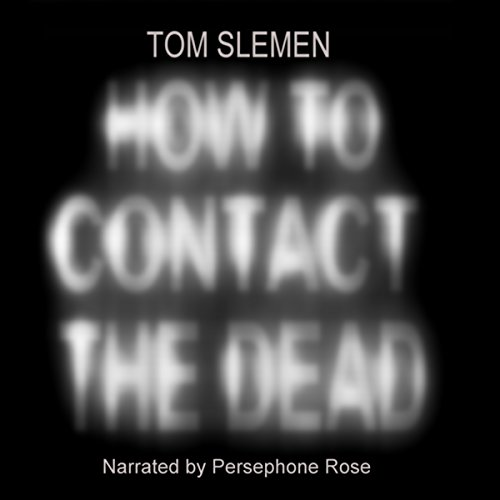 How to Contact the Dead audiobook cover art