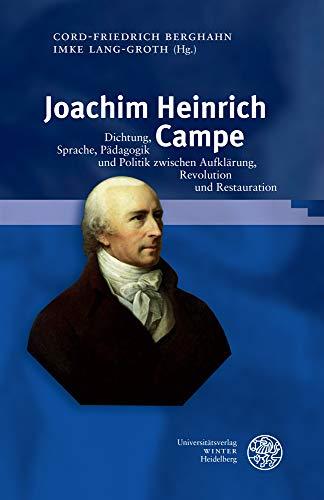 Joachim Heinrich Campe: Dichtung, Sprache, Pädagogik und Politik zwischen Aufklärung, Revolution und Restauration (Germanisch Romanische Monatsschrift: Beihefte)