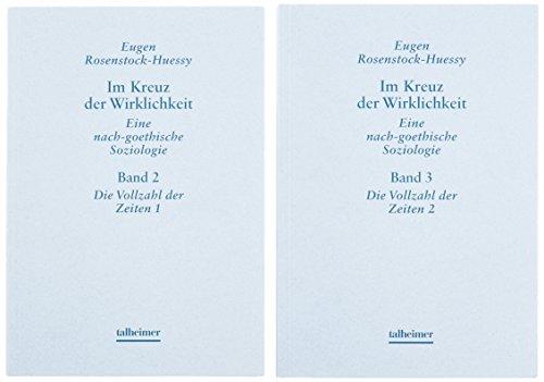 Im Kreuz der Wirklichkeit. Eine nach-goethische Soziologie: Band 1: Übermacht der Räume. Band 2: Vollzahl der Zeiten 1. Band 3: Vollzahl der Zeiten 2. ... Neuausgabe mit Namen- und Sachregister.