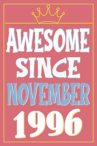 Awesome Since November 1996 Notebook: Happy Birthday turning 24 Years Old Gift Ideas for Women, men, Grandma, Grandpa, friends, Cute Keepsake Vintage ... journals & great alternative to a card