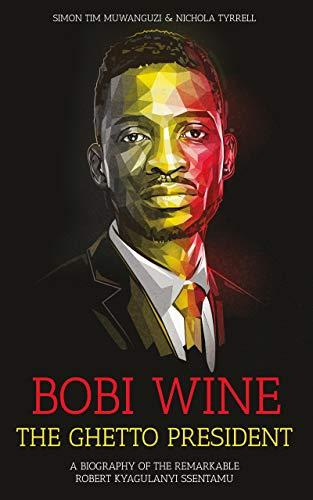 Bobi Wine: The Ghetto President (English Edition)