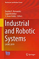 Industrial and Robotic Systems: LASIRS 2019 (Mechanisms and Machine Science (86))