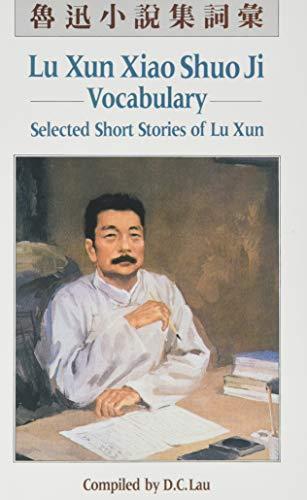 Lau, D: Lu Xun Xiao Shuo Ji: Vocabulary: Selected Short Stories of Lu Xun (C and t Language Series)