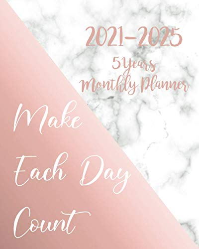 2021-2025 Monthly Planner 5 Years - Make Each Day Count: Five Year Monthly Planner 2021-2025 with Yearly and Monthly Goals|60 Months & Business ... and Rose Gold Cover - Lovely Gift for Women