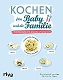Kochen fürs Baby und die Familie: 100 Rezepte mit jeweils 4 Varianten