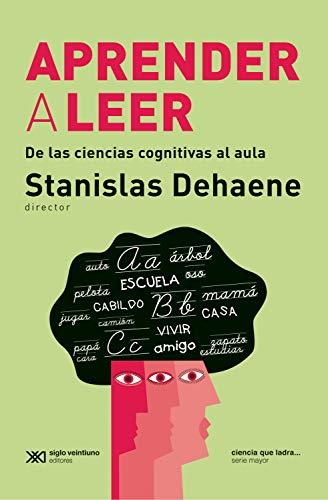 Aprender a leer: De las ciencias cognitivas al aula (Ciencia que ladra… serie Mayor)