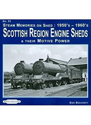 Steam Memories on Shed: Scottish Region Engine Sheds: 23: And Their Motive Power 1950's-1960's