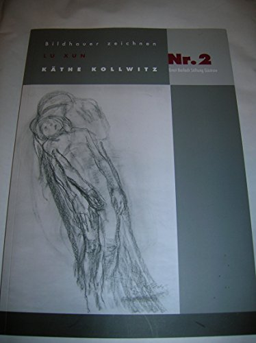 """Käthe Kollwitz. Zeichnungen, Lithographien, Holzschnitte, Radierungen, Plastiken. \""""Ob meine Plastik nicht auch nur transponierte Zeichnung ist\""""; in: Bildhauer zeichnen - Nr. 2"""