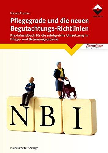 Pflegegrade und die neuen Begutachtungsrichtlinien: Praxishandbuch für die erfolgreiche Umsetzung im Pflege- und Betreuungsprozess