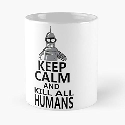 Bender Futurama Humans Kill Robot Alien Anime Cartoons Fry Leela Calm Keep Fun Best Mug holds hand 11oz made from White marble ceramic