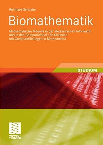 Biomathematik: Mathematische Modelle in der Medizinischen Informatik und in den Computational Life Sciences mit Computerlösungen in Mathematica (XStudienbücher Medizinische Informatik)