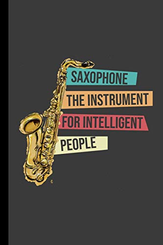 "Saxophone The Instrument For Intelligent People: Saxophonist Instrumental Gift For Musicians (6""x9\"") Music Notes Paper"
