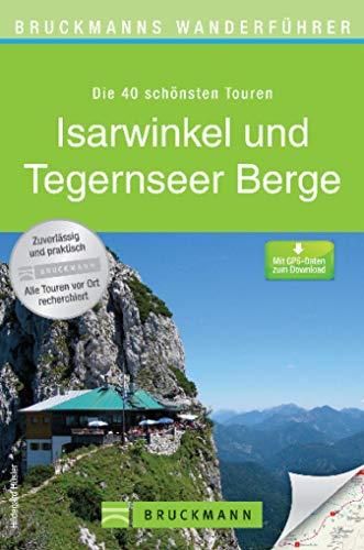 Wanderführer Isarwinkel und Tegernseer Berge: 40 herrliche Touren in den Bayerischen Voralpen rund um Tegernsee, Gmund, Bad Wiessee, Rottach-Egern, Kreuth, ... Benediktenwan... (Bruckmanns Wanderführer)