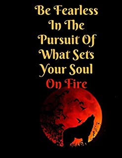 Be Fearless in the Pursuit of What Sets Your Soul on Fire: Inspirational Notebook/Journal for Women or Men ,College Ruled ...