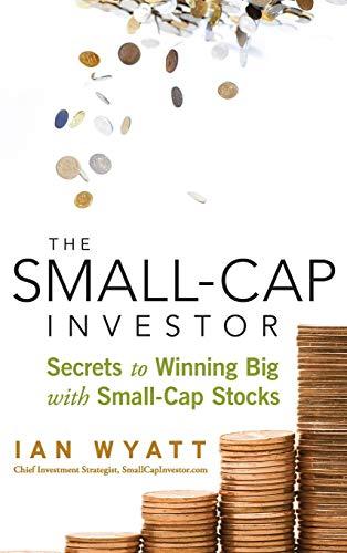 Small-Cap Investor: Secrets to Winning Big with Small-Cap Stocks