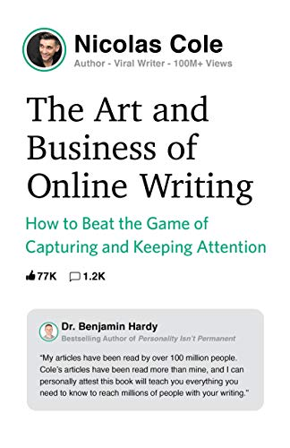 The Art and Business of Online Writing: How to Beat the Game of Capturing and Keeping Attention
