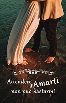 Attendere d'Amarti non può bastarmi (Italian Edition) by [Carragh Sheridan]