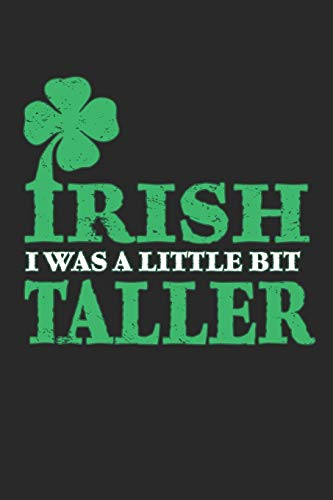 """Irish i was a little bit taller: Irish i was a little bit taller Notebook /Cruise Journal / Diary Great Gift for Irish or any other occasion. 110 Pages 6\"""" by 9\"""""""