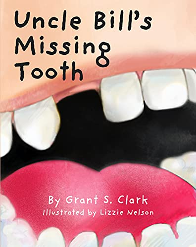 Uncle Bill's Missing Tooth by [Grant S Clark, Lizzie Nelson]
