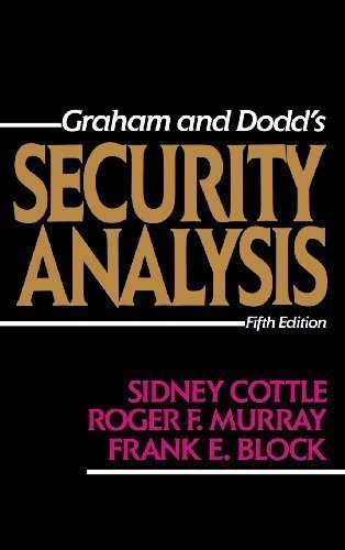 Security Analysis: Fifth Edition (Graham and Dodd's Security Analysis, 5th ed) 5th (fifth) Edition by Cottle, Sidney, Murray, Roger F., Block, Frank E. published by McGraw-Hill Professional (1987)