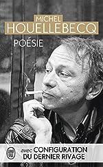 Poésie - Rester vivant ; Le sens du combat ; La poursuite du bonheur ; Renaissance ; Configuration du dernier rivage de Michel Houellebecq