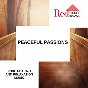 Peaceful Passions - Pure Healing And Relaxation Music
