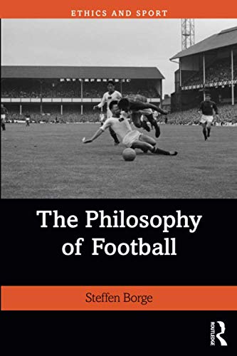 The Philosophy of Football (Ethics and Sport)