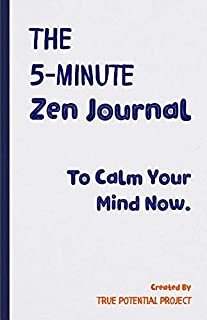 The 5-Minute Zen Journal: Practice The Art Of Reflection, Mindfulness & Happiness (5 Minute Journal)