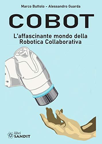 Cobot. L'affascinante mondo della robotica collaborativa