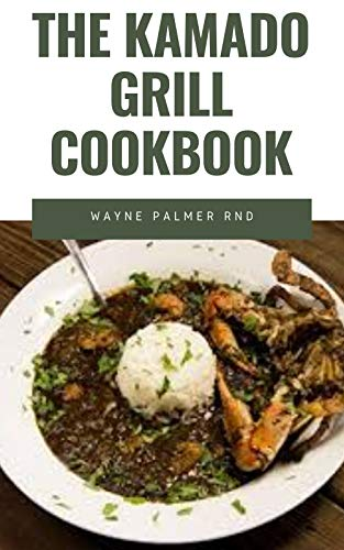 THE KAMADO GRILL COOKBOOK: The Incredible Guide On How To Smoke, Grill, Roast, Barbecue Preparation Of Beef, Pork And Lots More (English Edition)