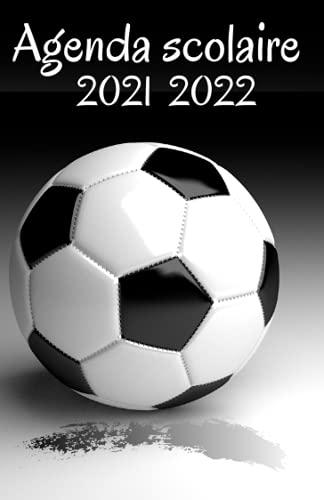 agenda scolaire 2021 2022: Agenda Scolaire 2021 - 2022: football, foot, Organisateur Collège Lycée Étudiant, Planificateur Journalier Garçon Fille | ... Organisateur scolaire sport | Emploi du temps