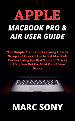 APPLE MACBOOK PRO & AIR USER GUIDE: The Simple Manual to Learning How to Setup and Operate the Latest MacBook Devices Using the Best Tips and Tricks to ... Most Out of Your Device (English Edition)