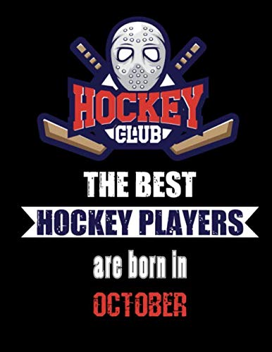 The Best Hockey Players Are Born In October: Hockey Notebook | Composition book with 120 pages, 8,5x11 inches | Gift for Hockey lovers and fans