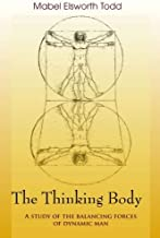 The Thinking Body by Mabel Elsworth Todd (2008-01-01)