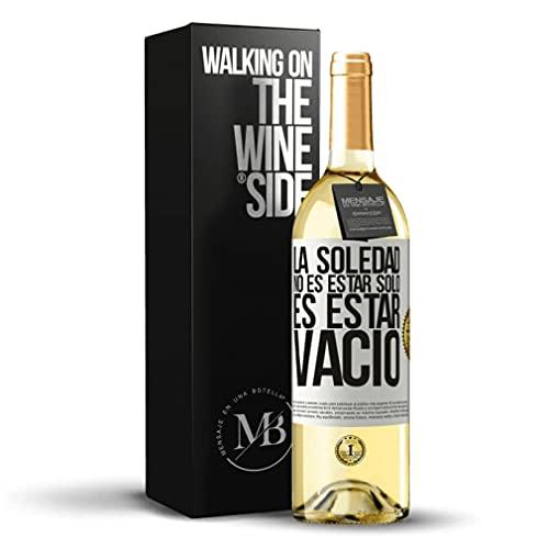 «La soledad no es estar solo es estar vacío» Mensaje en una Botella. Vino Blanco Premium Verdejo Joven. Etiqueta Blanca PERSONALIZABLE.