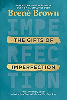 The Gifts of Imperfection  10th Anniversary Edition  Features a new foreword and brand-new tools