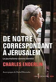 De notre correspondant à Jérusalem : Le journalisme comme identité par Charles Enderlin