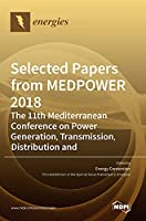Selected Papers from MEDPOWER 2018-the 11th Mediterranean Conference on Power Generation, Transmission, Distribution and Energy Conversion