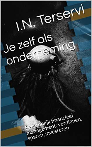 Je zelf als onderneming: Persoonlijk financieel management: verdienen, sparen, investeren (Dutch Edition)