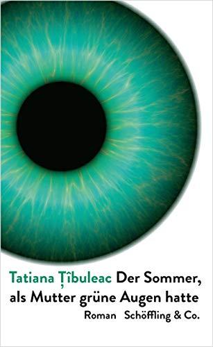 Buchseite und Rezensionen zu 'Der Sommer, als Mutter grüne Augen hatte: Roman' von  Tatiana Tîbuleac