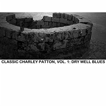 Classic Charley Patton, Vol. 1: Dry Well Blues