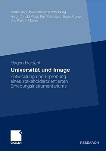 Universität und Image: Entwicklung und Erprobung eines stakeholderorientierten Erhebungsinstrumentariums (Markt- und Unternehmensentwicklung Markets and Organisations)