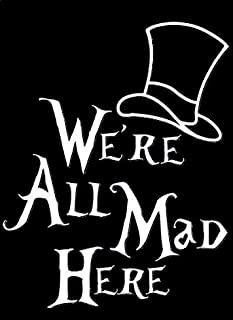 Legacy Innovations We're All Mad Here Alice in Wonderland White Decal Vinyl Sticker Cars Trucks Vans Walls Laptop  White  ...